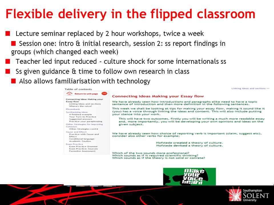 Flexible delivery in the flipped classroom Lecture seminar replaced by 2 hour workshops, twice a week Session one: intro & initial research, session 2