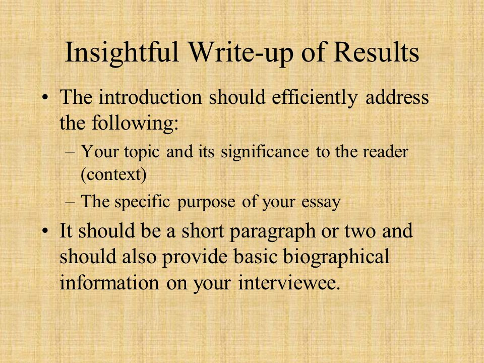 Insightful Write-up of Results The introduction should efficiently address the following: –Your topic and its significance to the reader (context) –Th