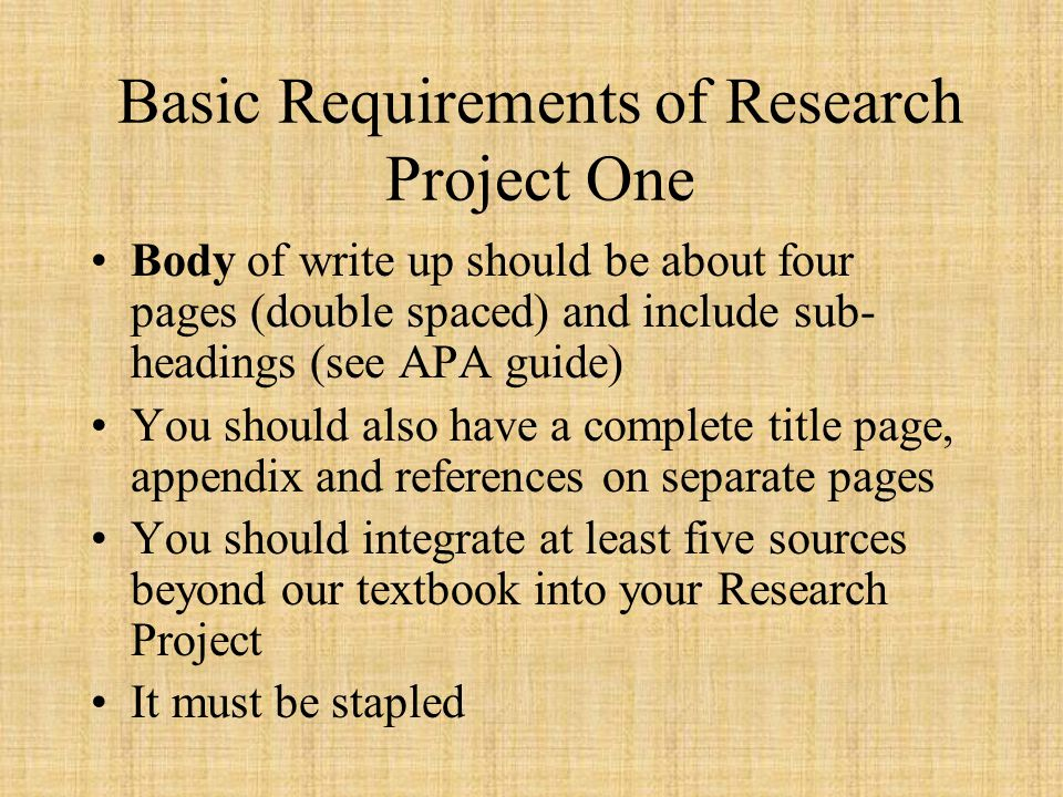 Basic Requirements of Research Project One Body of write up should be about four pages (double spaced) and include sub- headings (see APA guide) You s