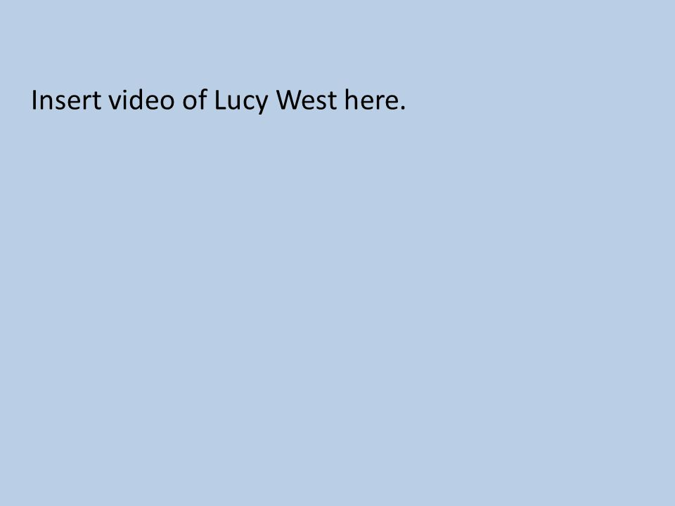 Insert video of Lucy West here.