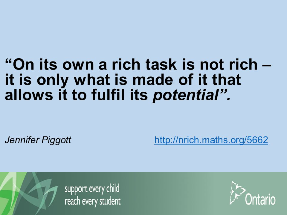 On its own a rich task is not rich – it is only what is made of it that allows it to fulfil its potential .