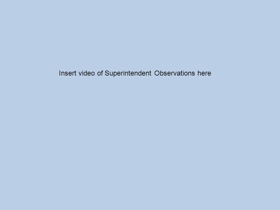 Insert video of Superintendent Observations here