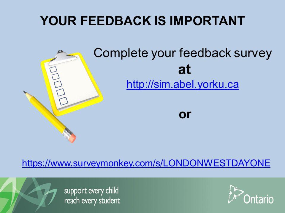YOUR FEEDBACK IS IMPORTANT Complete your feedback survey at http://sim.abel.yorku.ca https://www.surveymonkey.com/s/LONDONWESTDAYONE or