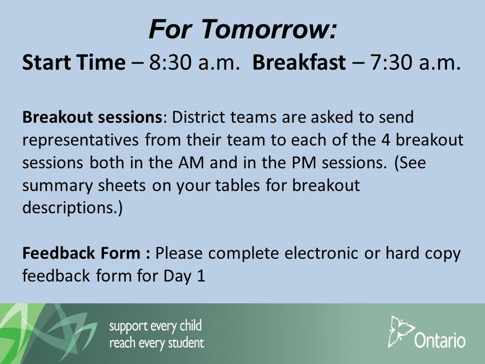 For Tomorrow: Start Time – 8:30 a.m. Breakfast – 7:30 a.m.