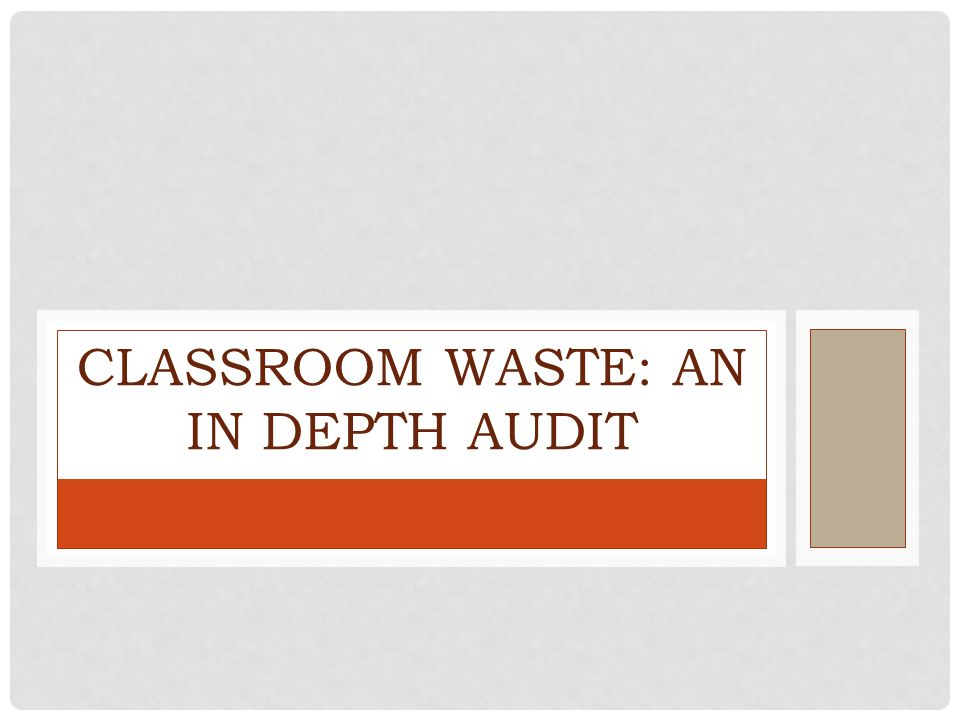 CLASSROOM WASTE: AN IN DEPTH AUDIT