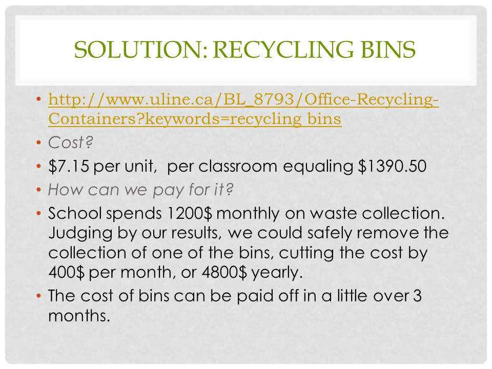SOLUTION: RECYCLING BINS http://www.uline.ca/BL_8793/Office-Recycling- Containers?keywords=recycling bins http://www.uline.ca/BL_8793/Office-Recycling- Containers?keywords=recycling bins Cost.