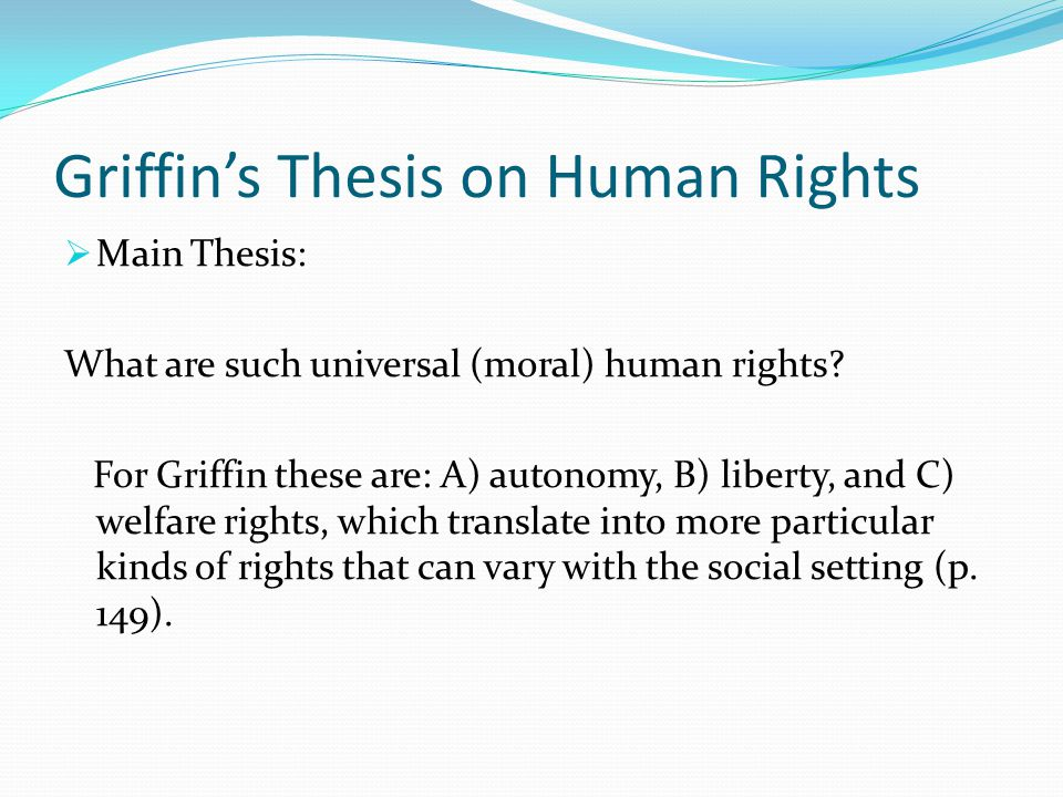 Griffin's Thesis on Human Rights  Main Thesis: What are such universal (moral) human rights.
