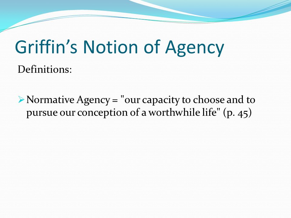Griffin's Notion of Agency Definitions:  Normative Agency =
