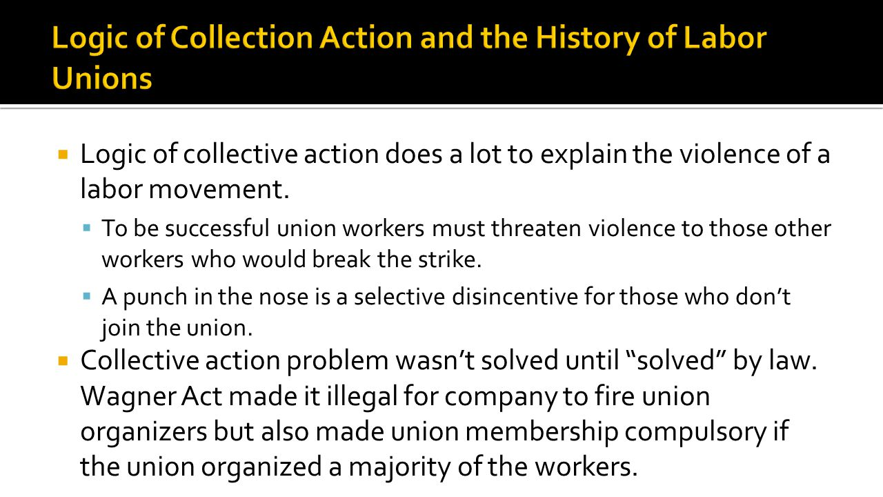  Logic of collective action does a lot to explain the violence of a labor movement.