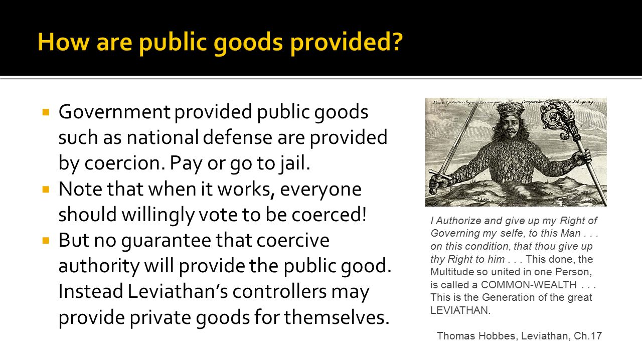  Government provided public goods such as national defense are provided by coercion.