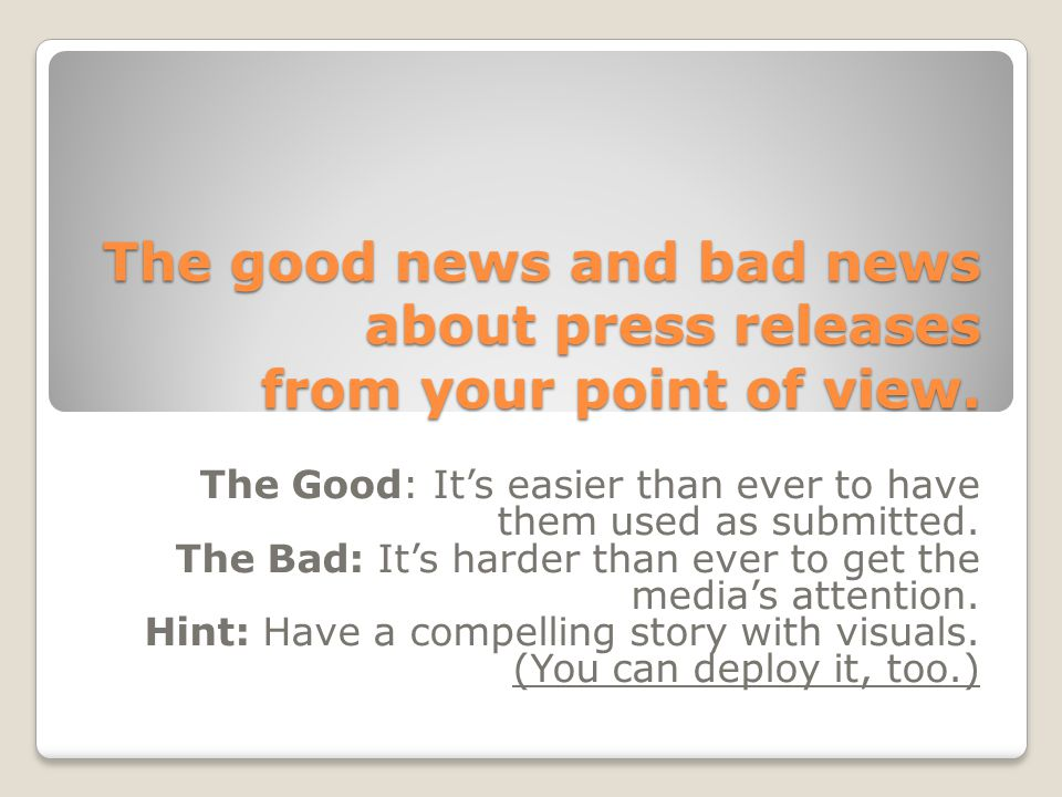 The good news and bad news about press releases from your point of view.