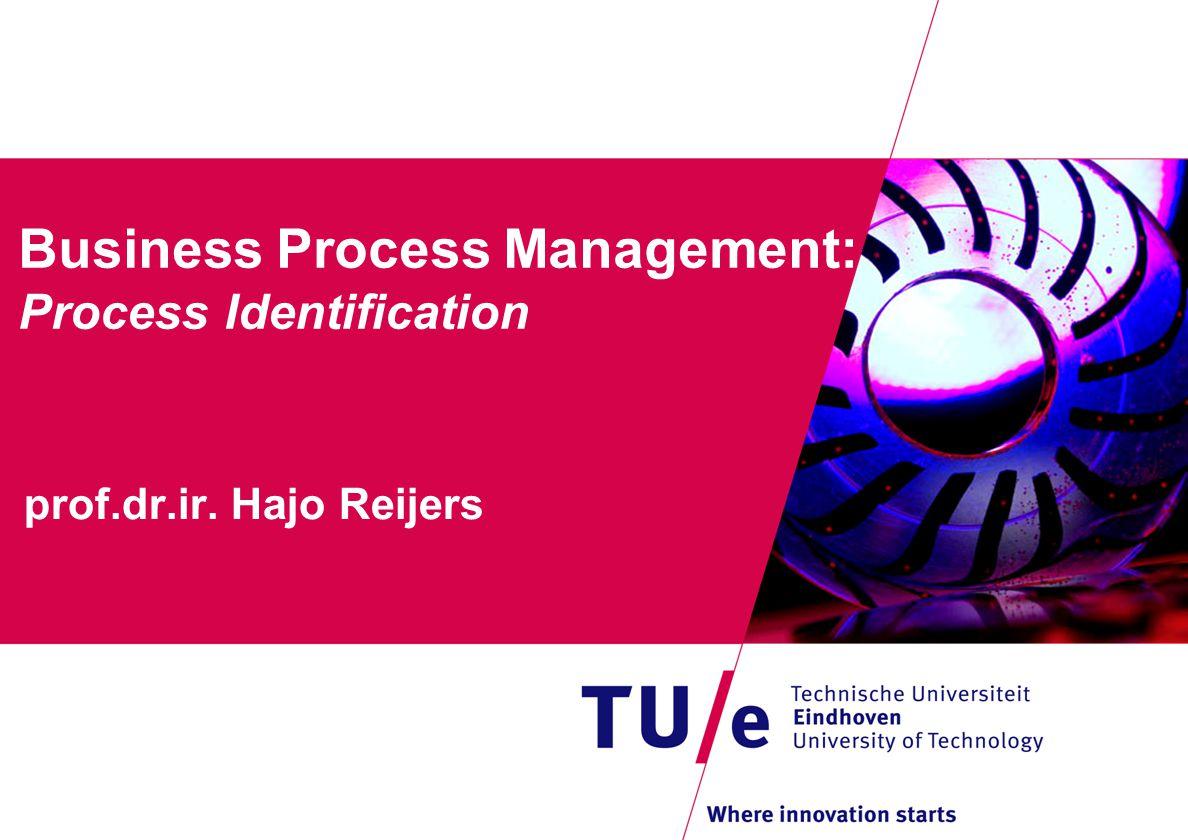 Business Process Management: Process Identification prof.dr.ir. Hajo Reijers