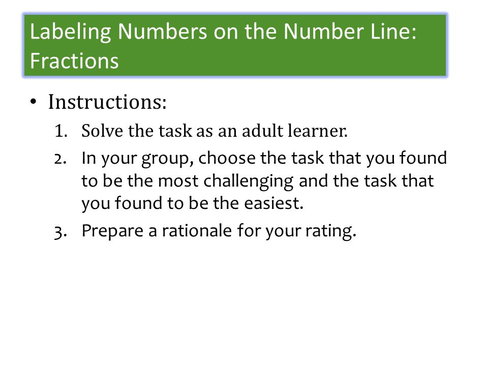 Labeling Numbers on the Number Line: Fractions Instructions: 1.Solve the task as an adult learner.
