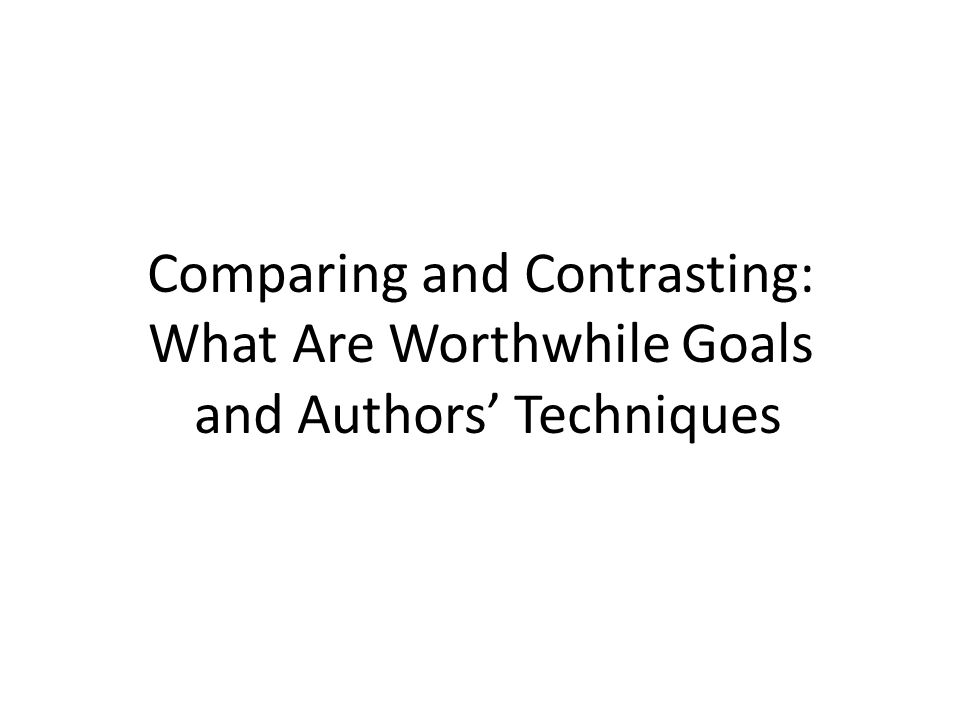 Comparing and Contrasting: What Are Worthwhile Goals and Authors' Techniques