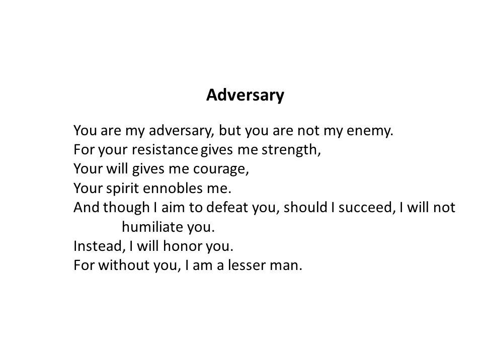 Adversary You are my adversary, but you are not my enemy.