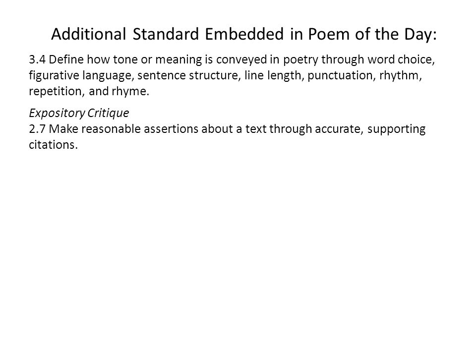 Additional Standard Embedded in Poem of the Day: 3.4 Define how tone or meaning is conveyed in poetry through word choice, figurative language, sentence structure, line length, punctuation, rhythm, repetition, and rhyme.