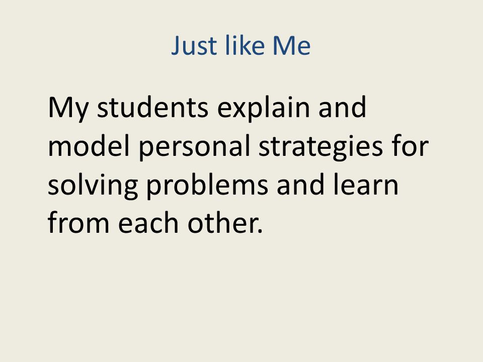 Just like Me My students explain and model personal strategies for solving problems and learn from each other.