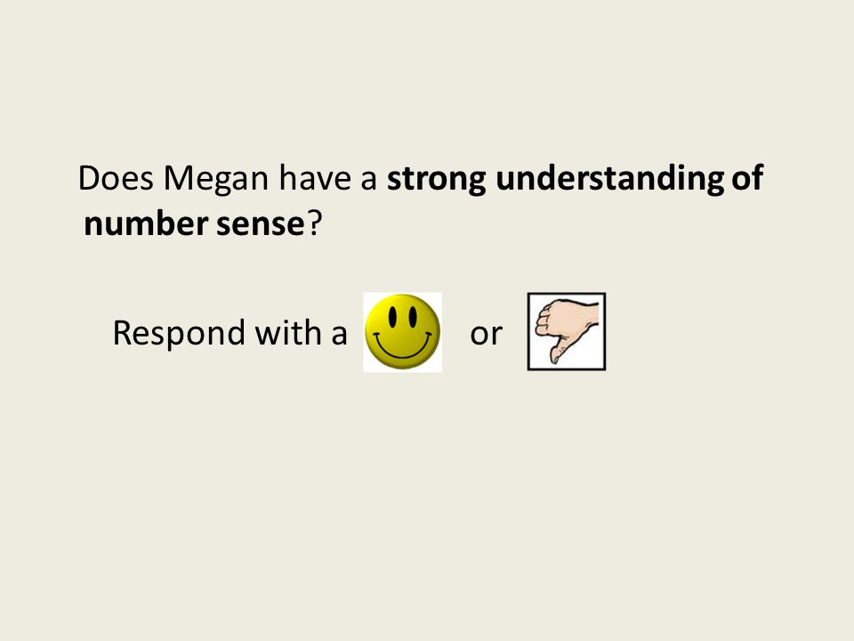 Does Megan have a strong understanding of number sense? Respond with a or