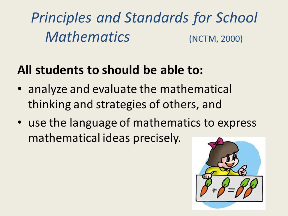 Principles and Standards for School Mathematics (NCTM, 2000) All students to should be able to: analyze and evaluate the mathematical thinking and str