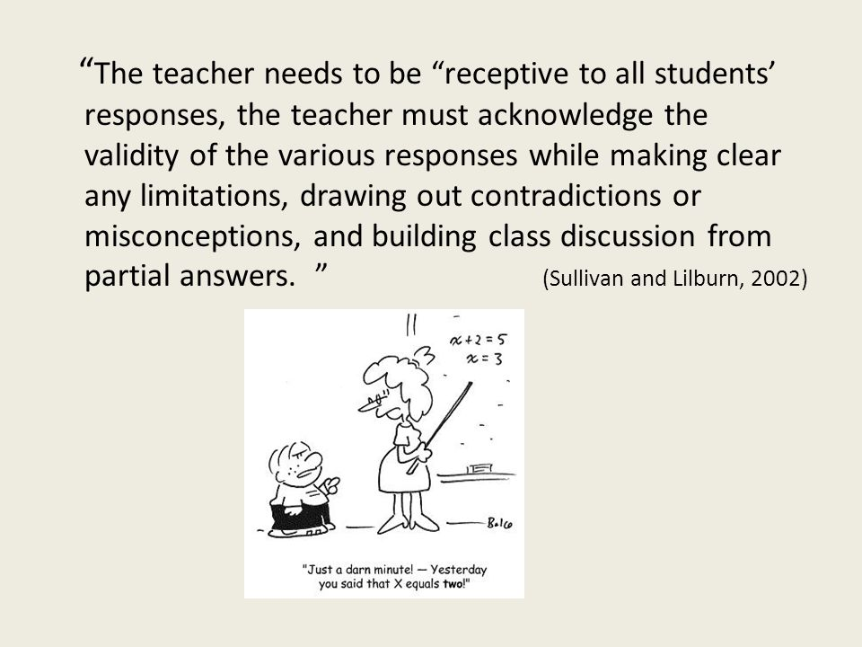 """"""" The teacher needs to be """"receptive to all students' responses, the teacher must acknowledge the validity of the various responses while making clear"""