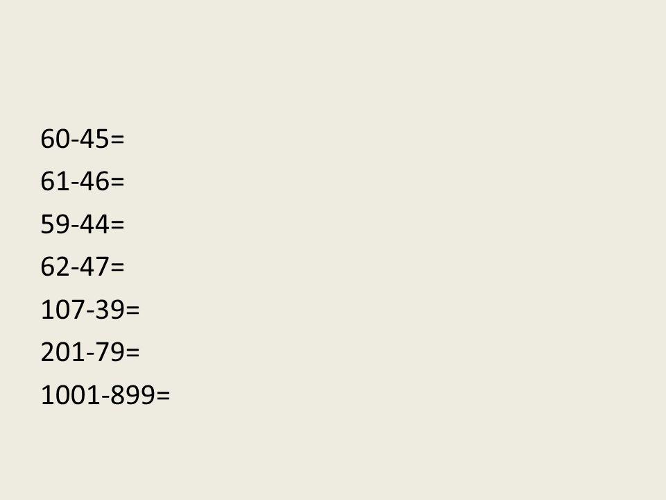 60-45= 61-46= 59-44= 62-47= 107-39= 201-79= 1001-899=