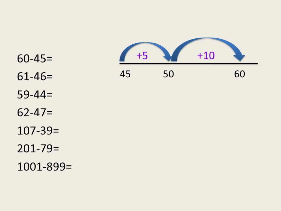 60-45= 61-46= 59-44= 62-47= 107-39= 201-79= 1001-899= 45 50 60 +5+10