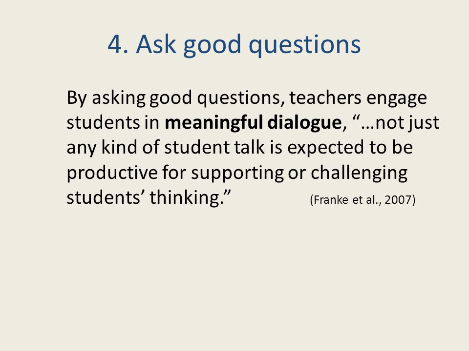 """4. Ask good questions By asking good questions, teachers engage students in meaningful dialogue, """"…not just any kind of student talk is expected to be"""