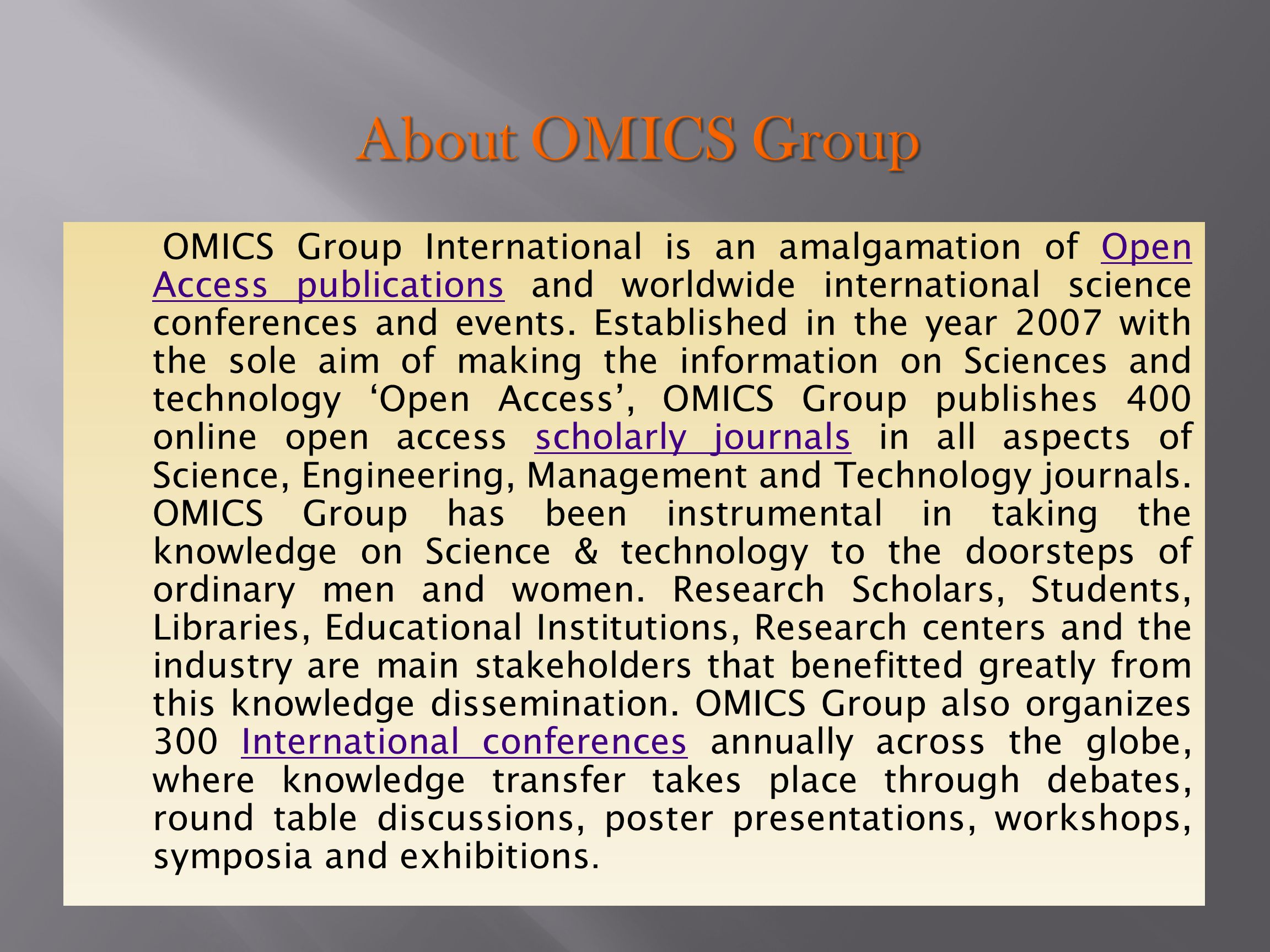 OMICS Group International is an amalgamation of Open Access publications and worldwide international science conferences and events.