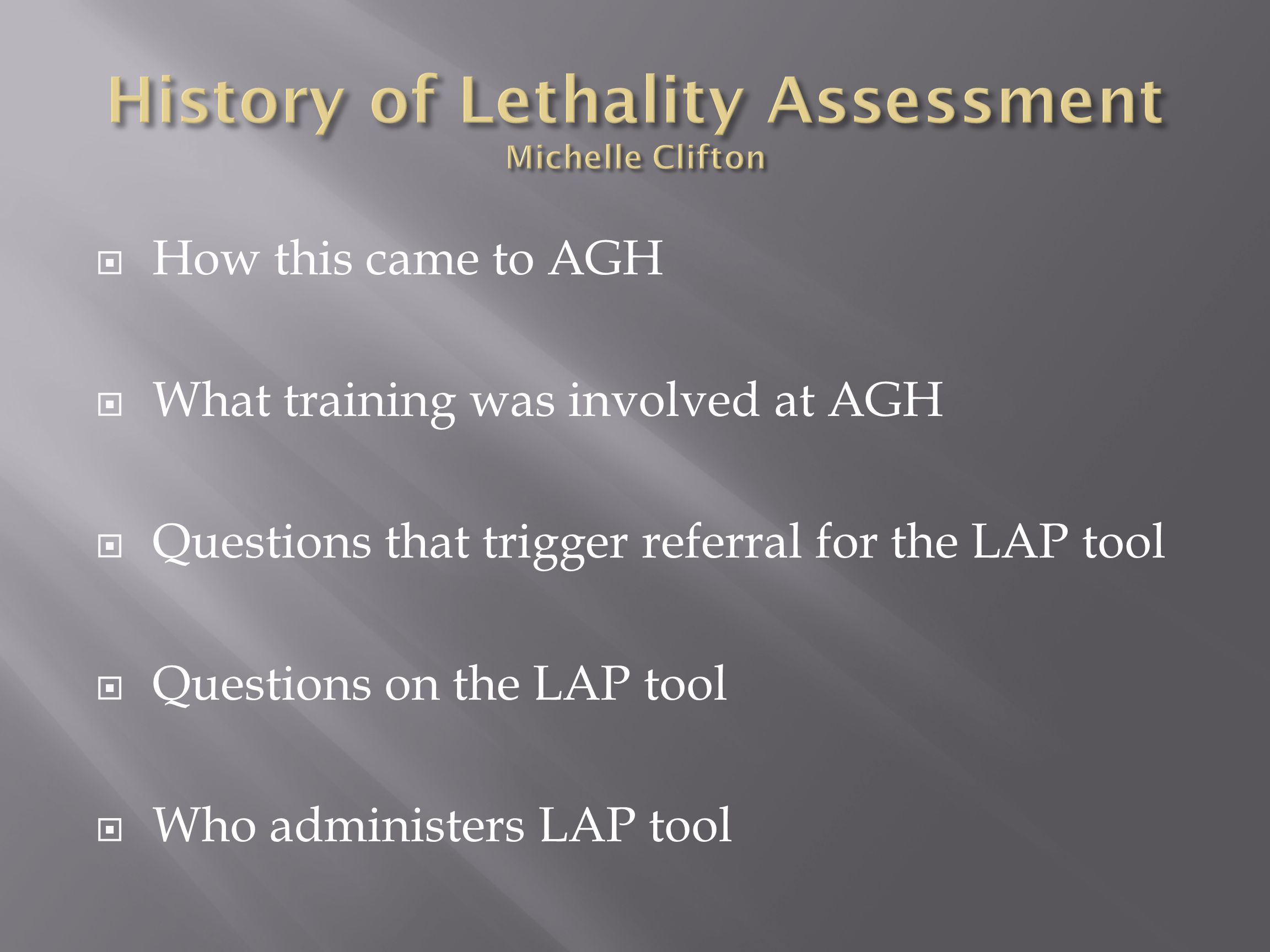  How this came to AGH  What training was involved at AGH  Questions that trigger referral for the LAP tool  Questions on the LAP tool  Who administers LAP tool