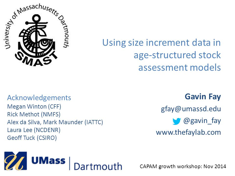 Gavin Fay gfay@umassd.edu @gavin_fay www.thefaylab.com Using size increment data in age-structured stock assessment models CAPAM growth workshop: Nov