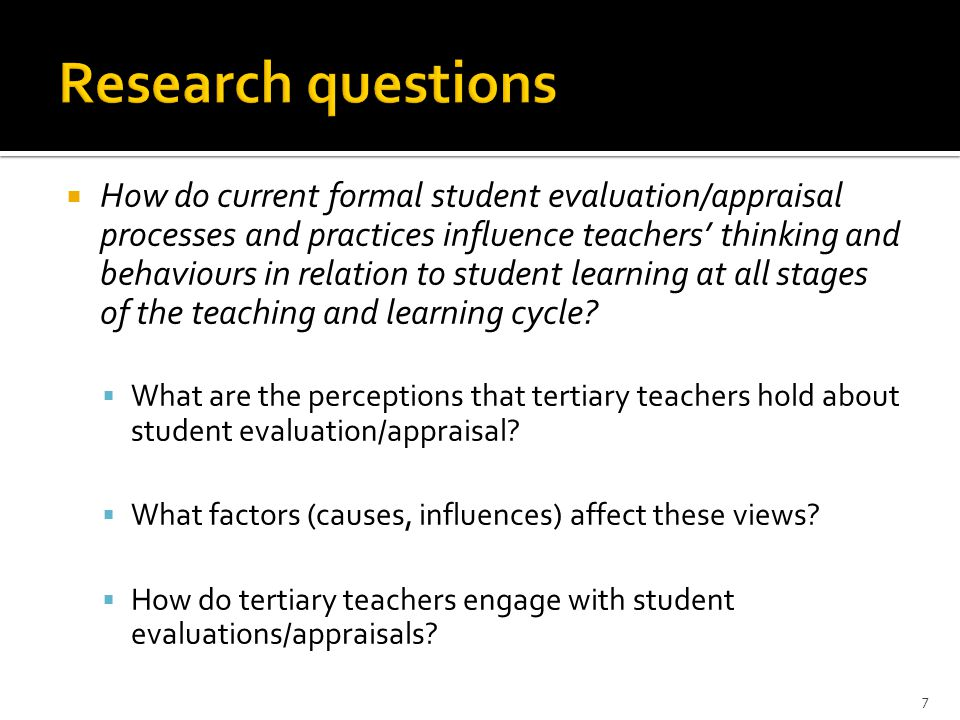  How do current formal student evaluation/appraisal processes and practices influence teachers' thinking and behaviours in relation to student learning at all stages of the teaching and learning cycle.
