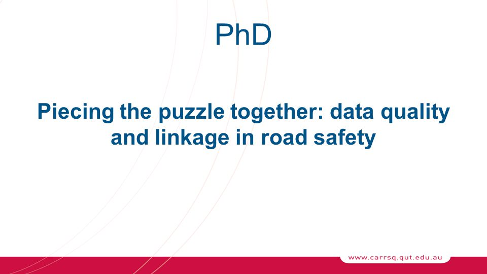 PhD Piecing the puzzle together: data quality and linkage in road safety