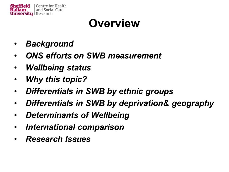 Overview Background ONS efforts on SWB measurement Wellbeing status Why this topic.