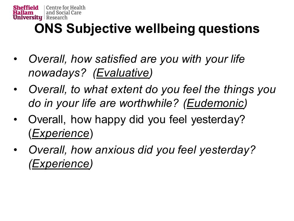 ONS Subjective wellbeing questions Overall, how satisfied are you with your life nowadays.