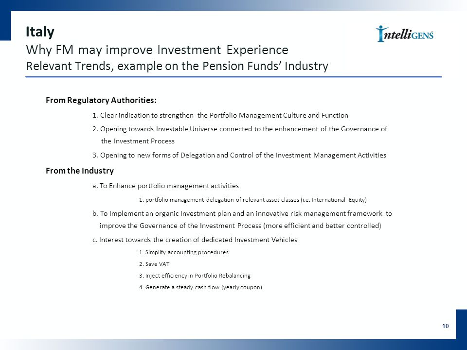 Italy Why FM may improve Investment Experience Relevant Trends, example on the Pension Funds' Industry From Regulatory Authorities: 1.