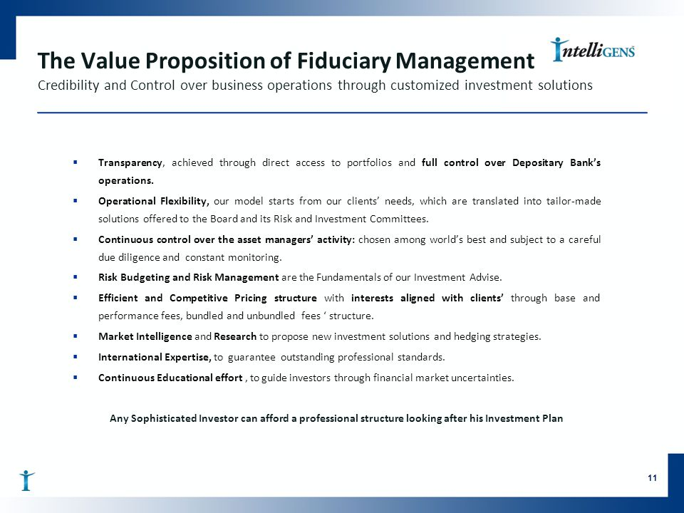 The Value Proposition of Fiduciary Management Credibility and Control over business operations through customized investment solutions  Transparency,