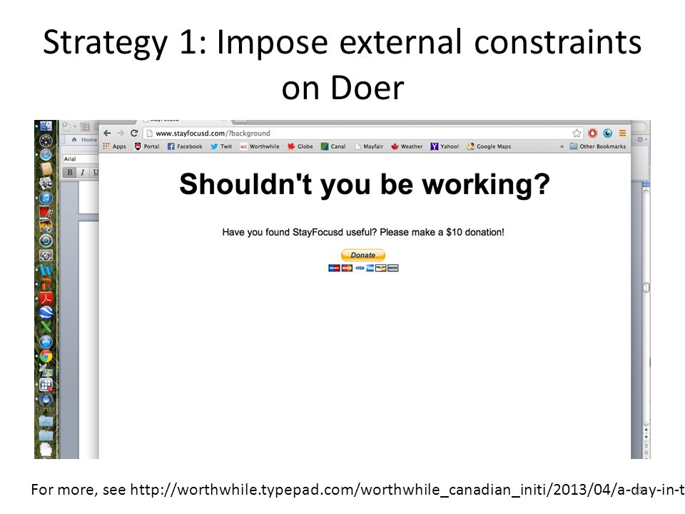 Strategy 1: Impose external constraints on Doer For more, see http://worthwhile.typepad.com/worthwhile_canadian_initi/2013/04/a-day-in-the-life-of-a-b