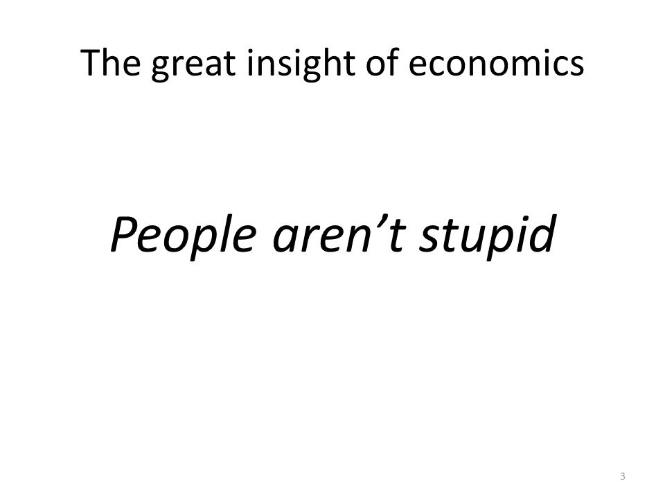 The great insight of economics People aren't stupid 3