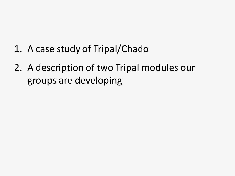 An overview of our Tripal/Chado experience Created (mostly empty) websites very quickly.