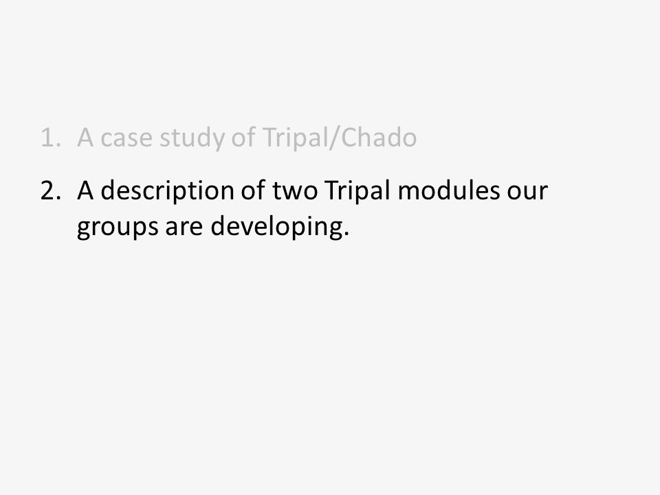 1.A case study of Tripal/Chado 2.A description of two Tripal modules our groups are developing.