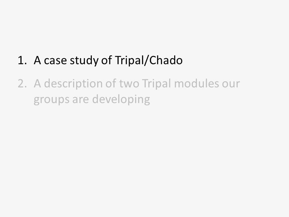 1.A case study of Tripal/Chado 2.A description of two Tripal modules our groups are developing