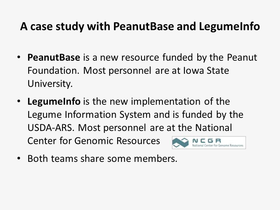 A case study with PeanutBase and LegumeInfo PeanutBase is a new resource funded by the Peanut Foundation. Most personnel are at Iowa State University.