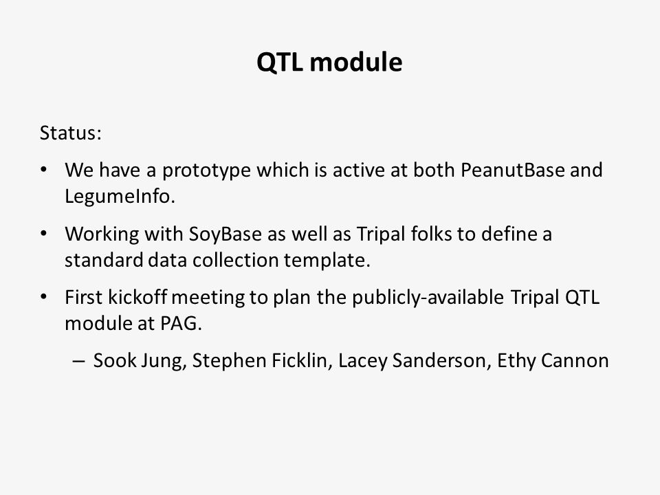 QTL module Status: We have a prototype which is active at both PeanutBase and LegumeInfo. Working with SoyBase as well as Tripal folks to define a sta