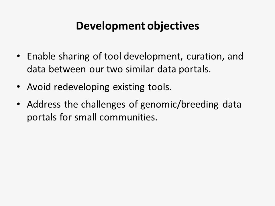 Development objectives Enable sharing of tool development, curation, and data between our two similar data portals. Avoid redeveloping existing tools.
