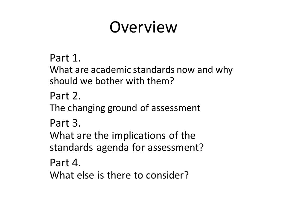 Overview Part 1. What are academic standards now and why should we bother with them.