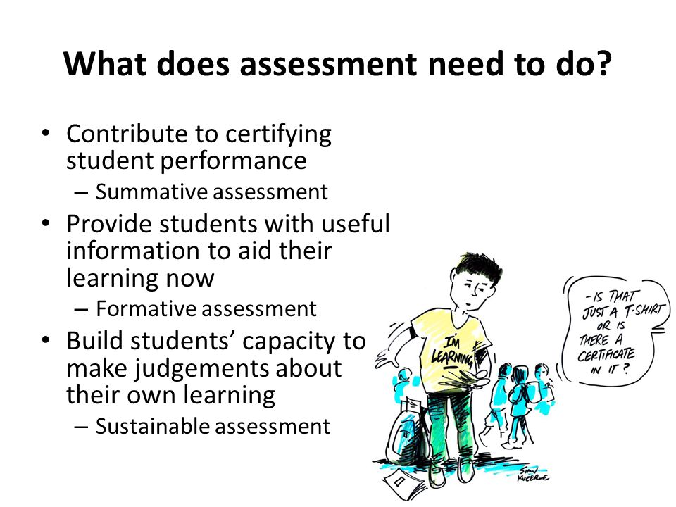 What does assessment need to do.