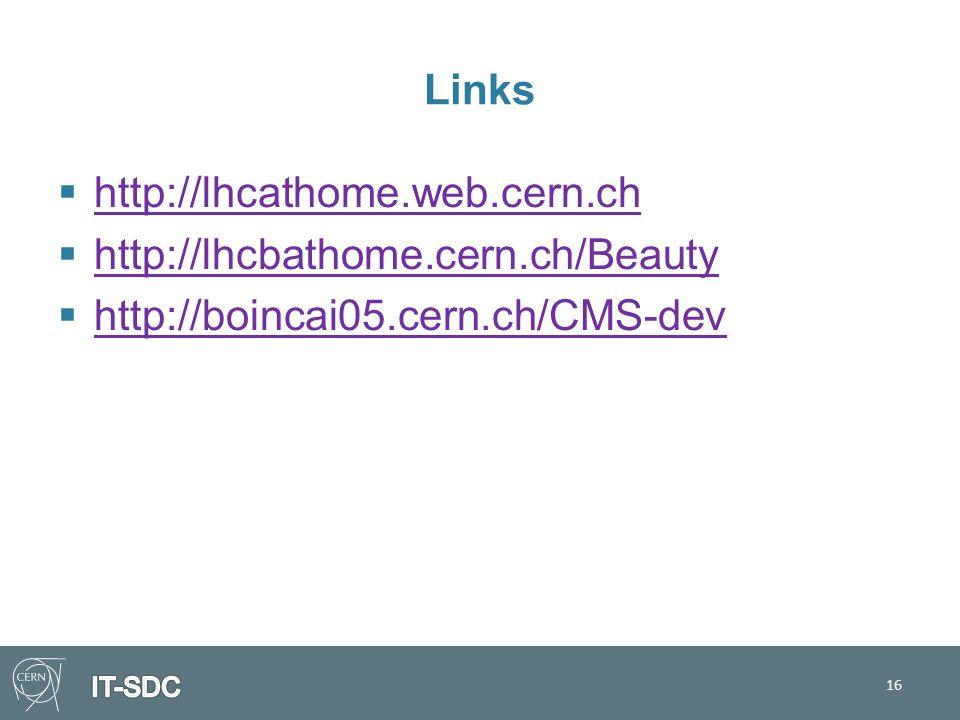 Links  http://lhcathome.web.cern.ch http://lhcathome.web.cern.ch  http://lhcbathome.cern.ch/Beauty http://lhcbathome.cern.ch/Beauty  http://boincai05.cern.ch/CMS-dev http://boincai05.cern.ch/CMS-dev 16