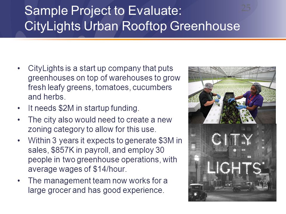 Sample Project to Evaluate: CityLights Urban Rooftop Greenhouse CityLights is a start up company that puts greenhouses on top of warehouses to grow fresh leafy greens, tomatoes, cucumbers and herbs.