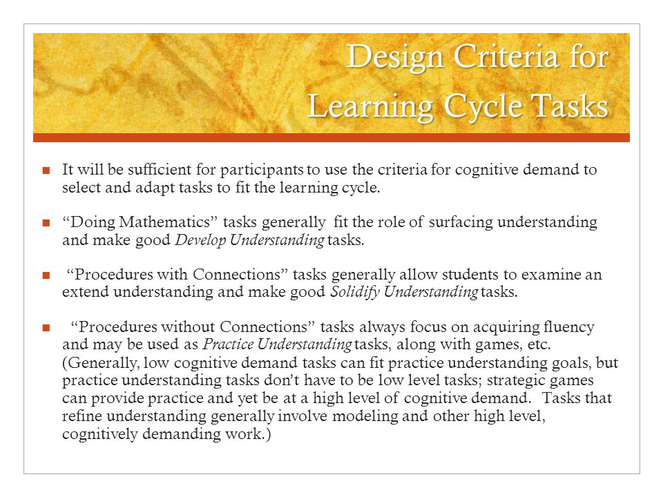 Design Criteria for Learning Cycle Tasks It will be sufficient for participants to use the criteria for cognitive demand to select and adapt tasks to fit the learning cycle.