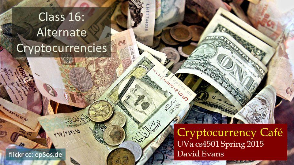 Cryptocurrency Café UVa cs4501 Spring 2015 David Evans Class 16: Alternate Cryptocurrencies flickr cc: epSos.de